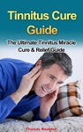 Tinnitus Cure Guide The Ultimate Tinnitus Miracle Cure  Relief Guide