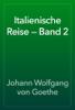 Johann Wolfgang von Goethe - Italienische Reise — Band 2 artwork