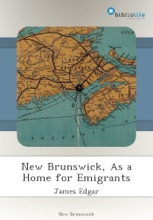 New Brunswick, As A Home For Emigrants