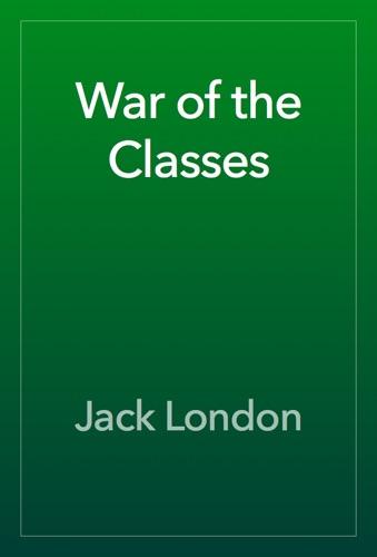 War of the Classes - Jack London - Jack London