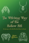 The Witching Way Of The Hollow Hill A Sourcebook Of Hidden Wisdom FolkloreTraditional Paganism And Witchcraft
