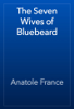 Anatole France - The Seven Wives of Bluebeard artwork