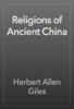 Herbert Allen Giles - Religions of Ancient China artwork