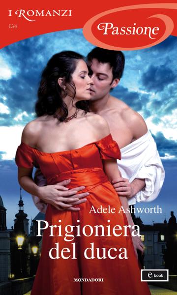 Prigioniera del duca (I Romanzi Passione) by Adele Ashworth