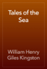 William Henry Giles Kingston - Tales of the Sea artwork