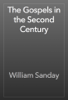 William Sanday - The Gospels in the Second Century artwork