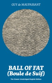 BALL OF FAT (BOULE DE SUIF) – THE CLASSIC UNABRIDGED ENGLISH EDITION