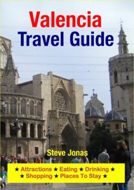 VALENCIA, SPAIN TRAVEL GUIDE - ATTRACTIONS, EATING, DRINKING, SHOPPING & PLACES TO STAY