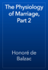 HonorГ© de Balzac - The Physiology of Marriage, Part 2 artwork