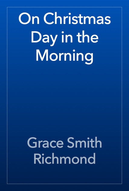 On Christmas Day In The Morning By Grace Smith Richmond On Apple