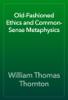 William Thomas Thornton - Old-Fashioned Ethics and Common-Sense Metaphysics artwork