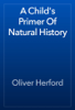 Oliver Herford - A Child's Primer Of Natural History artwork