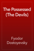 Fyodor Dostoyevsky - The Possessed (The Devils) artwork