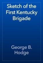 Sketch Of The First Kentucky Brigade
