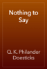 Q. K. Philander Doesticks - Nothing to Say artwork