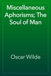 Miscellaneous Aphorisms The Soul Of Man