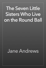 The Seven Little Sisters Who Live On The Round Ball