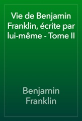 Vie de Benjamin Franklin, écrite par lui-même - Tome II