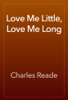 Charles Reade - Love Me Little, Love Me Long artwork