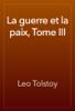 Leo Tolstoy - La guerre et la paix, Tome III artwork