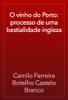 Camilo Ferreira Botelho Castelo Branco - O vinho do Porto: processo de uma bestialidade ingleza  arte
