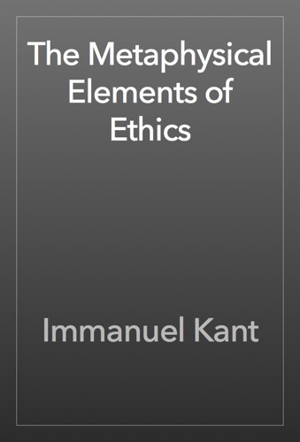 The Metaphysical Elements of Ethics - Immanuel Kant - Immanuel Kant