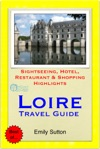 Loire Valley France Travel Guide - Sightseeing Hotel Restaurant  Shopping Highlights Illustrated