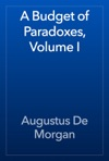 A Budget Of Paradoxes Volume I