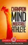 Champion Mind Unbeatable Athlete Think Elite Train Elite Be Elite