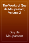 The Works of Guy de Maupassant, Volume 2