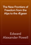 The New Frontiers Of Freedom From The Alps To The Gean