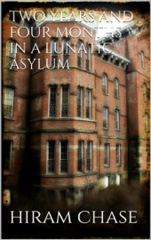 TWO YEARS AND FOUR MONTHS IN A LUNATIC ASYLUM