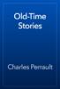 Charles Perrault - Old-Time Stories artwork