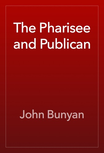 The Pharisee and Publican - John Bunyan - John Bunyan