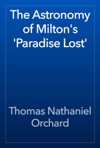 The Astronomy Of Miltons Paradise Lost