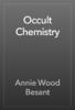 Annie Wood Besant - Occult Chemistry artwork