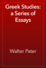 Walter Pater - Greek Studies: a Series of Essays artwork