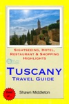 Tuscany Italy Travel Guide - Sightseeing Hotel Restaurant  Shopping Highlights Illustrated