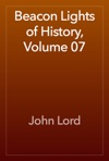 Beacon Lights Of History Volume 07