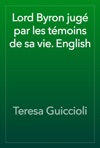 Lord Byron Jug Par Les Tmoins De Sa Vie English
