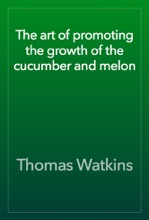 The Art Of Promoting The Growth Of The Cucumber And Melon