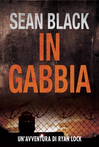 Sean Black - In gabbia - Serie di Ryan Lock vol. 2
