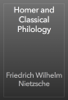 Friedrich Wilhelm Nietzsche - Homer and Classical Philology ilustración