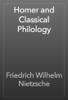 Friedrich Wilhelm Nietzsche - Homer and Classical Philology artwork
