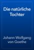 Johann Wolfgang von Goethe - Die natürliche Tochter artwork
