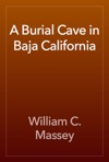 A Burial Cave In Baja California