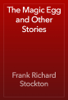 Frank Richard Stockton - The Magic Egg and Other Stories artwork