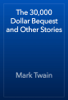 Mark Twain - The 30,000 Dollar Bequest and Other Stories artwork