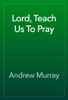Andrew Murray - Lord, Teach Us To Pray artwork