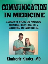 Communication In Medicine: A Guide For Students And Physicians On Interacting With Patients, Colleagues, And Everyone Else